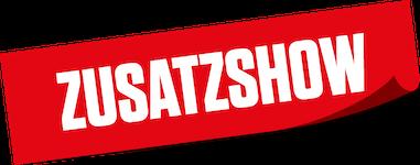 ZUSATZSHOW - Jetzt Tickets buchen